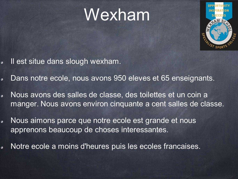 Wexham Il est situe dans slough wexham. Dans notre ecole, nous avons 950 eleves et 65 enseignants.