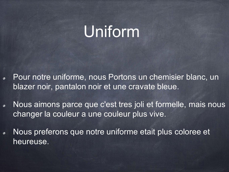 Uniform Pour notre uniforme, nous Portons un chemisier blanc, un blazer noir, pantalon noir et une cravate bleue.