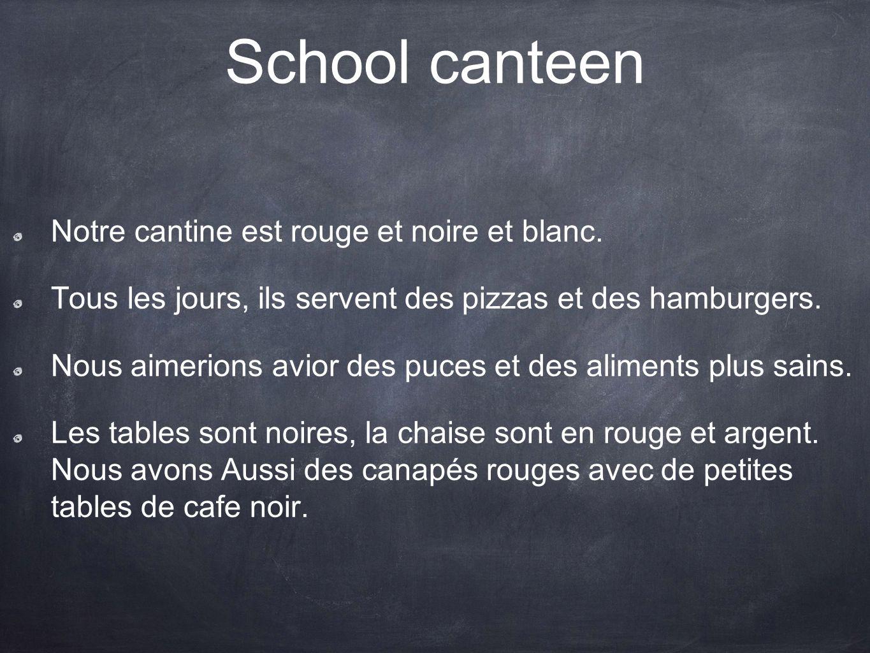 School canteen Notre cantine est rouge et noire et blanc.
