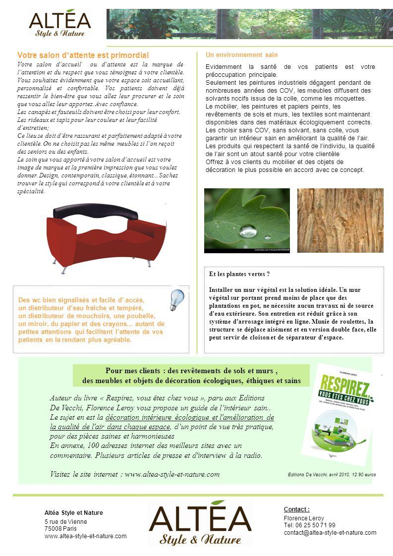 Altéa Style et Nature 5 rue de Vienne 75008 Paris www.altea-style-et-nature.com Auteur du livre « Respirez, vous êtes chez vous », paru aux Editions De Vecchi, Florence Leroy vous propose un guide de l'intérieur sain..