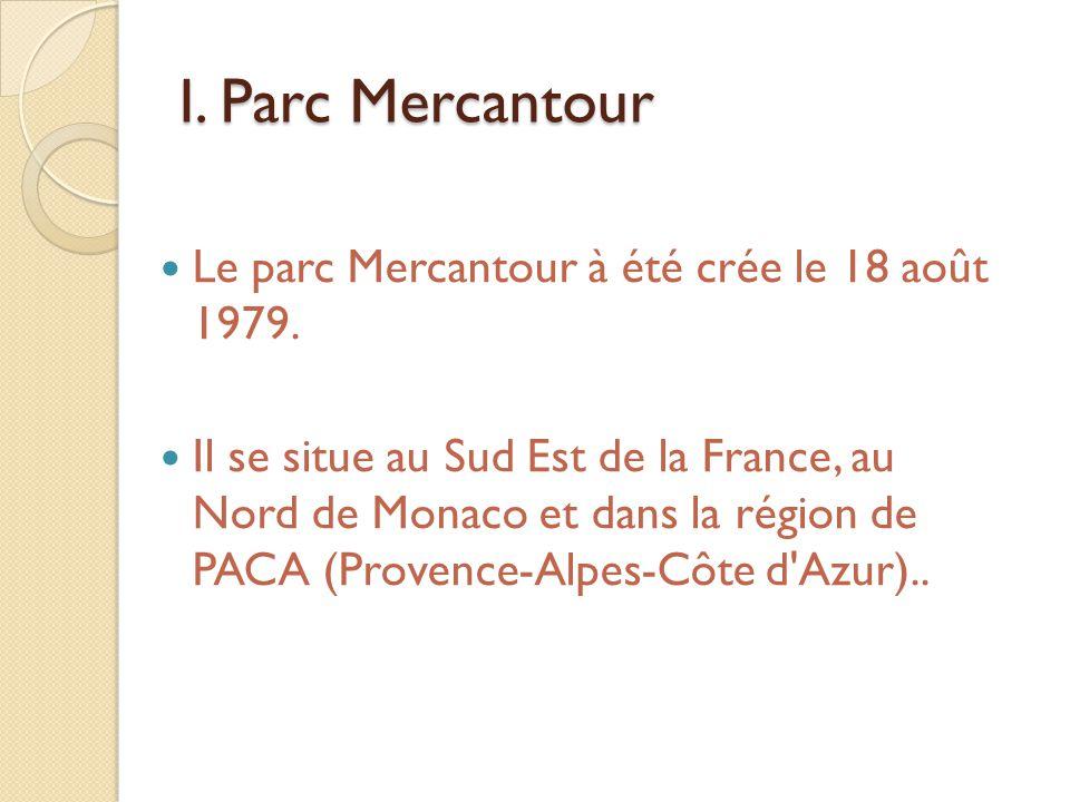 I. Parc Mercantour Le parc Mercantour à été crée le 18 août 1979. Il se situe au Sud Est de la France, au Nord de Monaco et dans la région de PACA (Pr