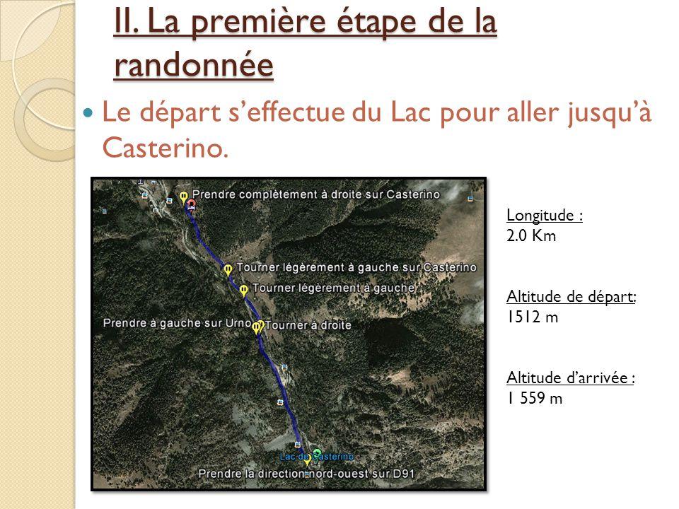 II. La première étape de la randonnée Le départ s'effectue du Lac pour aller jusqu'à Casterino. Longitude : 2.0 Km Altitude de départ: 1512 m Altitude