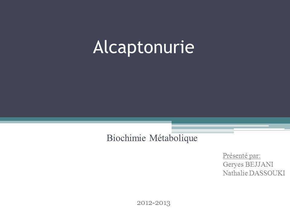 Plan du travail I.Un peu d'histoire II.Introduction III.Causes IV.Parties du corps affectées V.Symptômes VI.Métabolisme Normal VII.Dérèglement du métabolisme : L'alcaptonurie VIII.