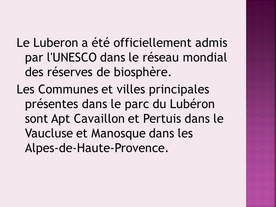 Le Luberon a été officiellement admis par l'UNESCO dans le réseau mondial des réserves de biosphère. Les Communes et villes principales présentes dans
