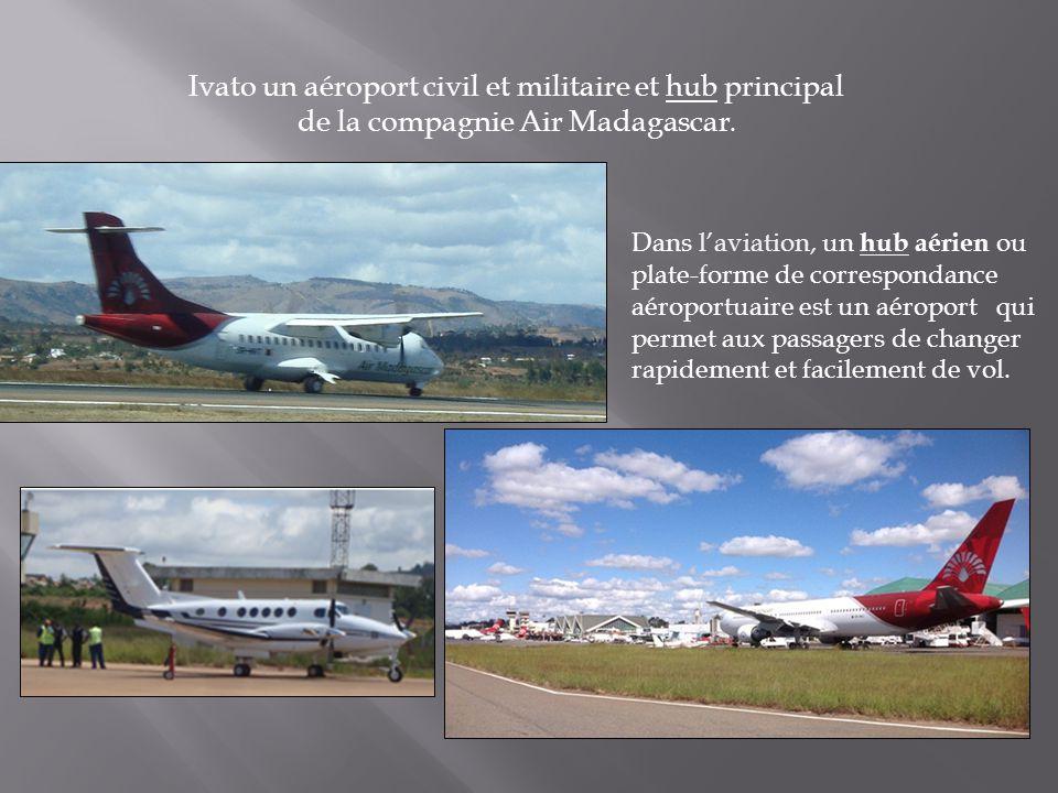 Ivato un aéroport civil et militaire et hub principal de la compagnie Air Madagascar. Dans l'aviation, un hub aérien ou plate-forme de correspondance