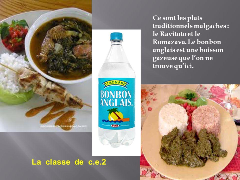 Ce sont les plats traditionnels malgaches : le Ravitoto et le Romazava. Le bonbon anglais est une boisson gazeuse que l'on ne trouve qu'ici. La classe