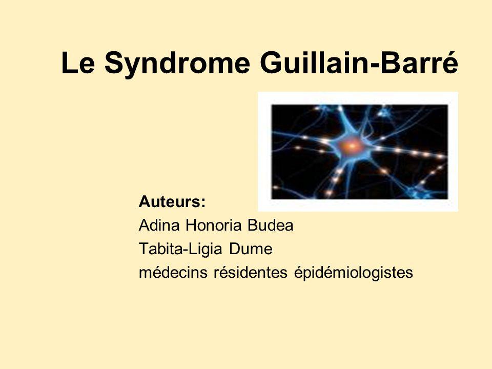 Le Syndrome Guillain-Barré Auteurs: Adina Honoria Budea Tabita-Ligia Dume médecins résidentes épidémiologistes