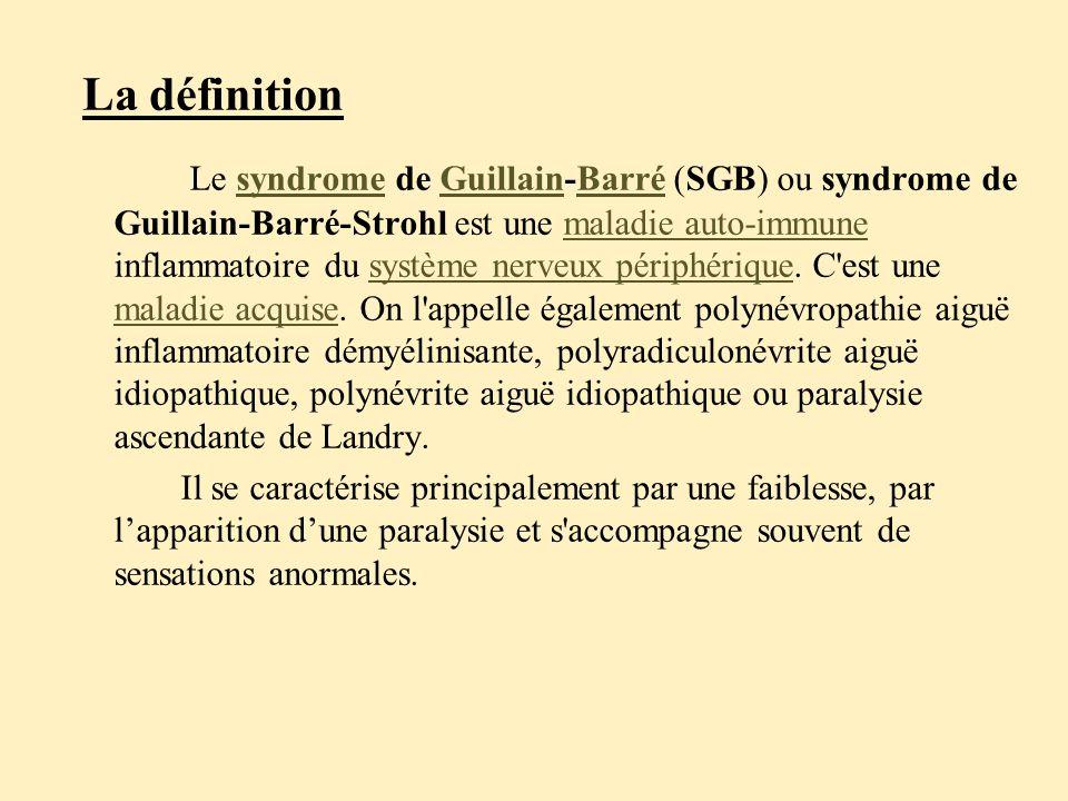 La définition Le syndrome de Guillain-Barré (SGB) ou syndrome de Guillain-Barré-Strohl est une maladie auto-immune inflammatoire du système nerveux périphérique.
