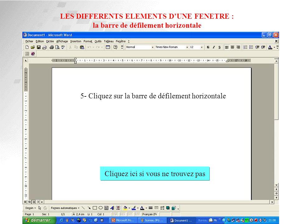 LES DIFFERENTS ELEMENTS D'UNE FENETRE : la barre de défilement verticale 4- Cliquez sur la barre de défilement verticale Cliquez ici si vous ne trouve