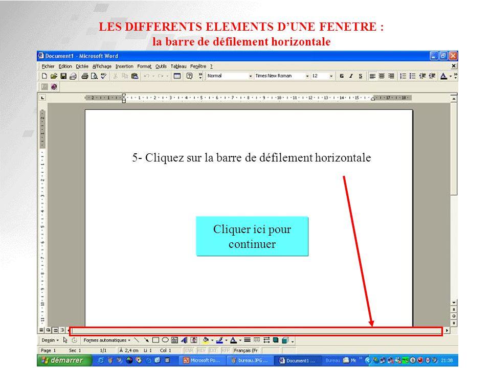 LES DIFFERENTS ELEMENTS D'UNE FENETRE : la barre de défilement horizontale Cliquer ici pour continuer 4- Cliquez sur la barre de défilement verticale