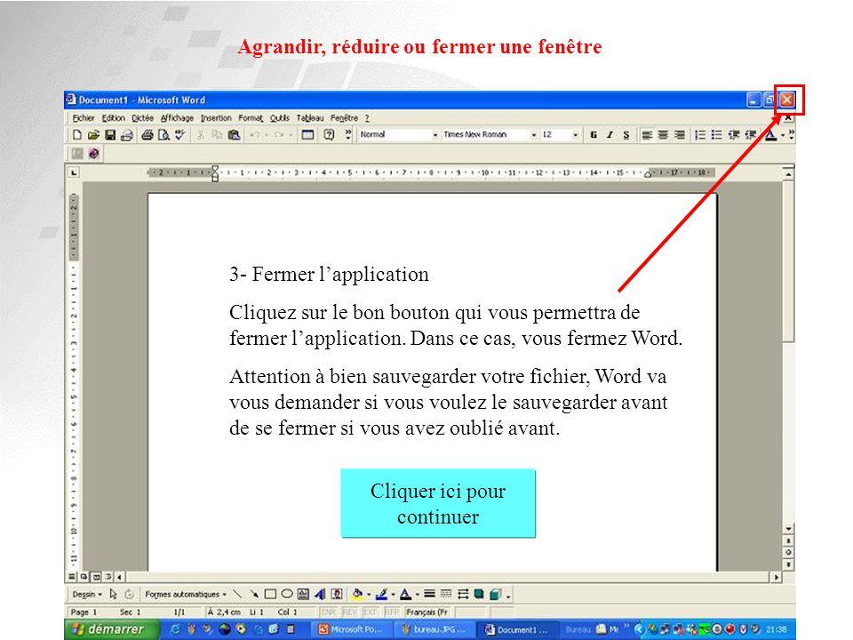Agrandir, réduire ou fermer une fenêtre 2- agrandir la fenêtre Cliquez sur le bon bouton qui vous permettra d'agrandir la fenêtre qui a été réduite en