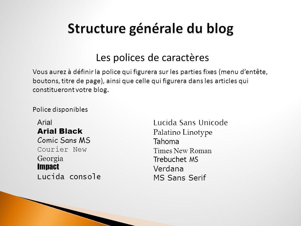Les polices de caractères Vous aurez à définir la police qui figurera sur les parties fixes (menu d'entête, boutons, titre de page), ainsi que celle qui figurera dans les articles qui constitueront votre blog.