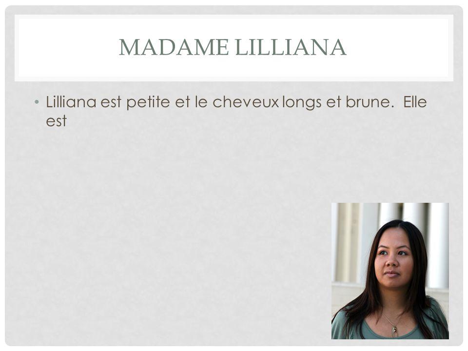 MADAME LILLIANA Lilliana est petite et le cheveux longs et brune. Elle est