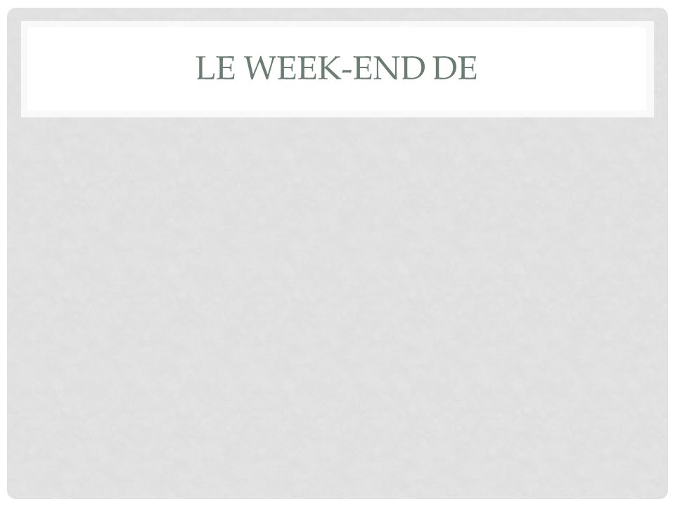 LE WEEK-END DE