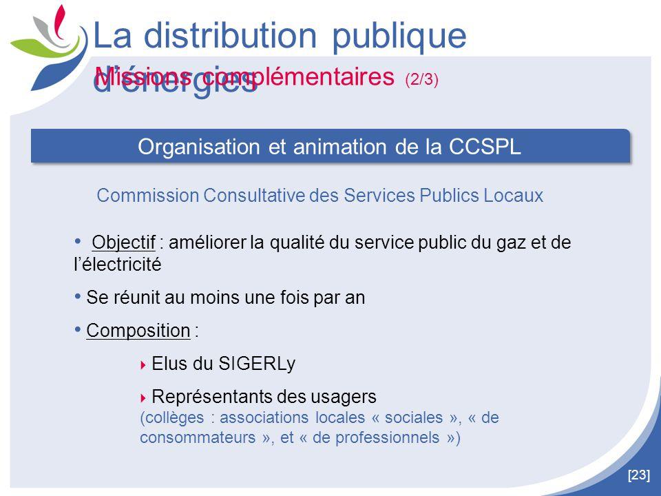 [23] La distribution publique d'énergies Missions complémentaires (2/3) Organisation et animation de la CCSPL Objectif : améliorer la qualité du servi