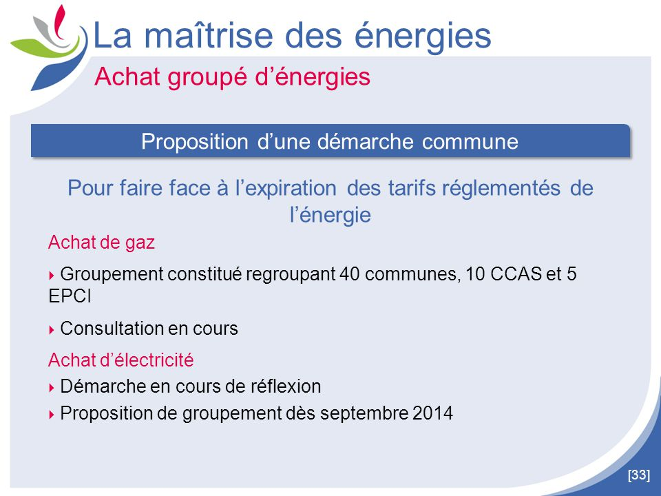 [33] Achat de gaz  Groupement constitué regroupant 40 communes, 10 CCAS et 5 EPCI  Consultation en cours Achat d'électricité  Démarche en cours de