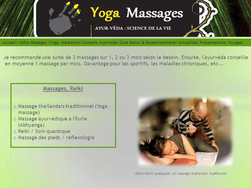 Accueil / Infos Massages /Yoga -Médiation/ Conseils Ayurvéda/ Cure Détox & Rajeunissement/ Actualités/ Présentations/ Voyages Massages, Reiki o Massag