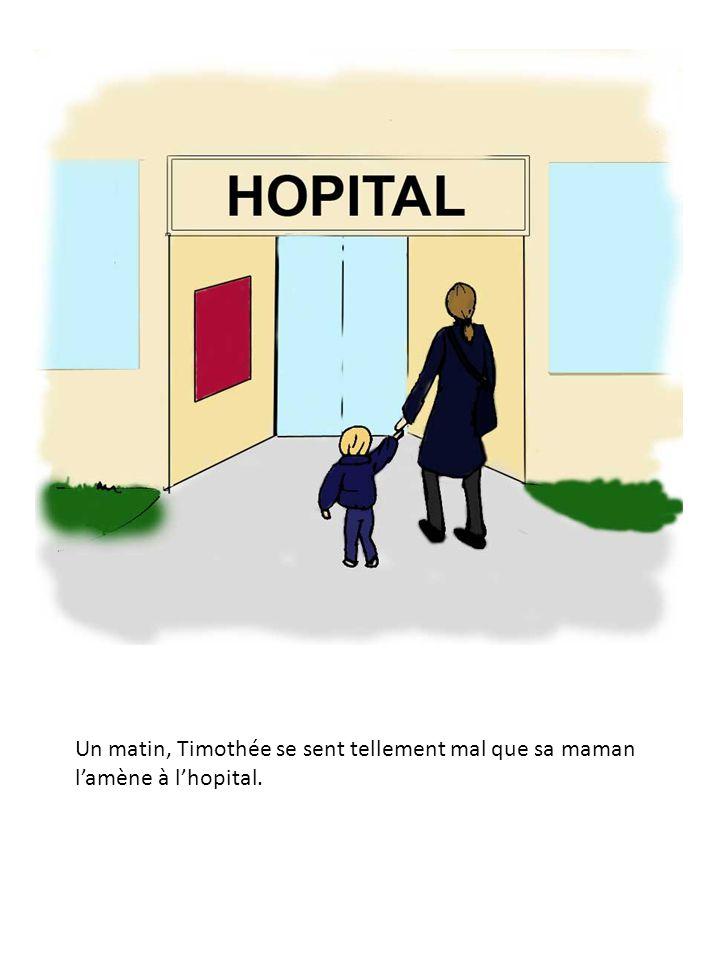 Un matin, Timothée se sent tellement mal que sa maman l'amène à l'hopital.