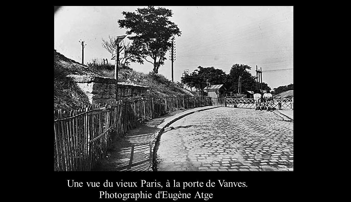 Une vue du vieux Paris, à la porte de Vanves. Photographie d Eugène Atge t.