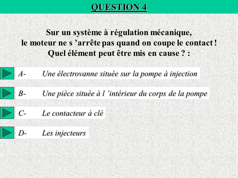 QUESTION 4 Sur un système à régulation mécanique, le moteur ne s 'arrête pas quand on coupe le contact .