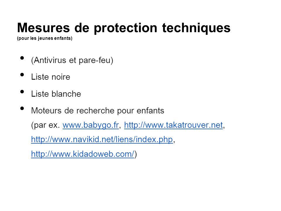 Mesures de protection techniques (pour les jeunes enfants) (Antivirus et pare-feu) Liste noire Liste blanche Moteurs de recherche pour enfants (par ex