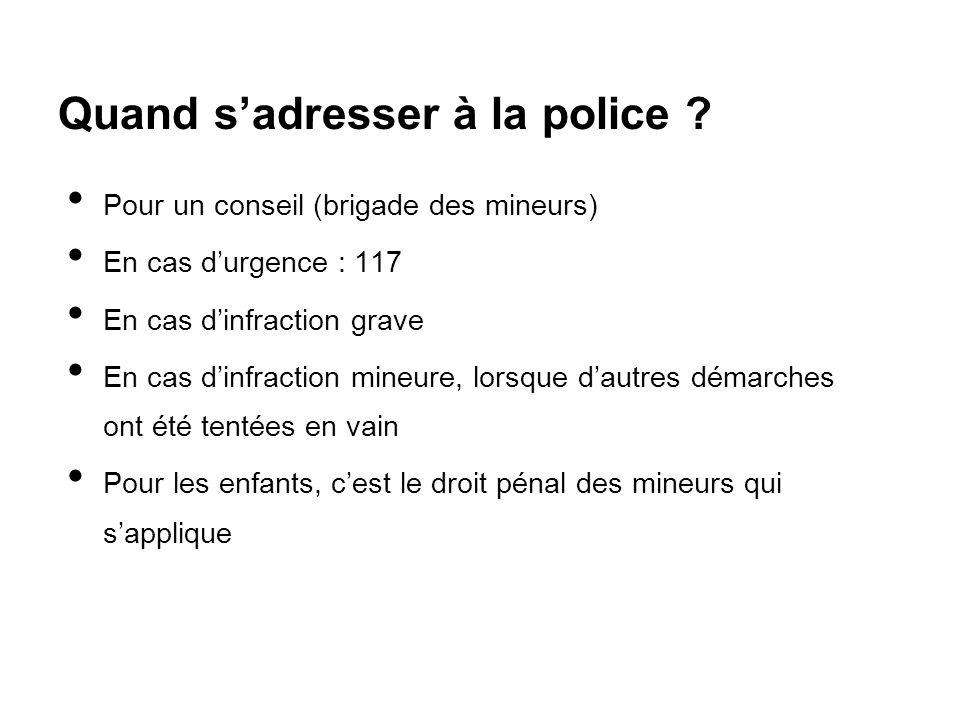 Quand s'adresser à la police ? Pour un conseil (brigade des mineurs) En cas d'urgence : 117 En cas d'infraction grave En cas d'infraction mineure, lor