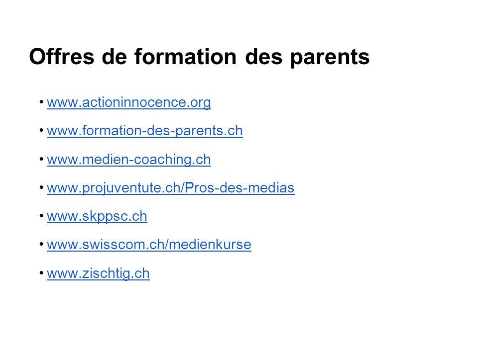 Offres de formation des parents www.actioninnocence.org www.formation-des-parents.ch www.medien-coaching.ch www.projuventute.ch/Pros-des-medias www.sk