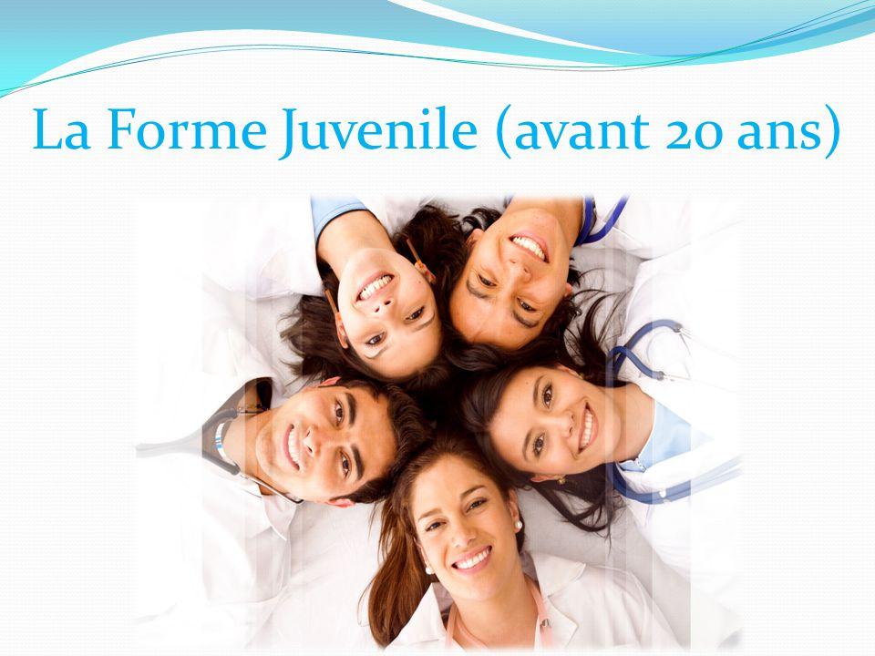 La Forme Juvenile (avant 20 ans)