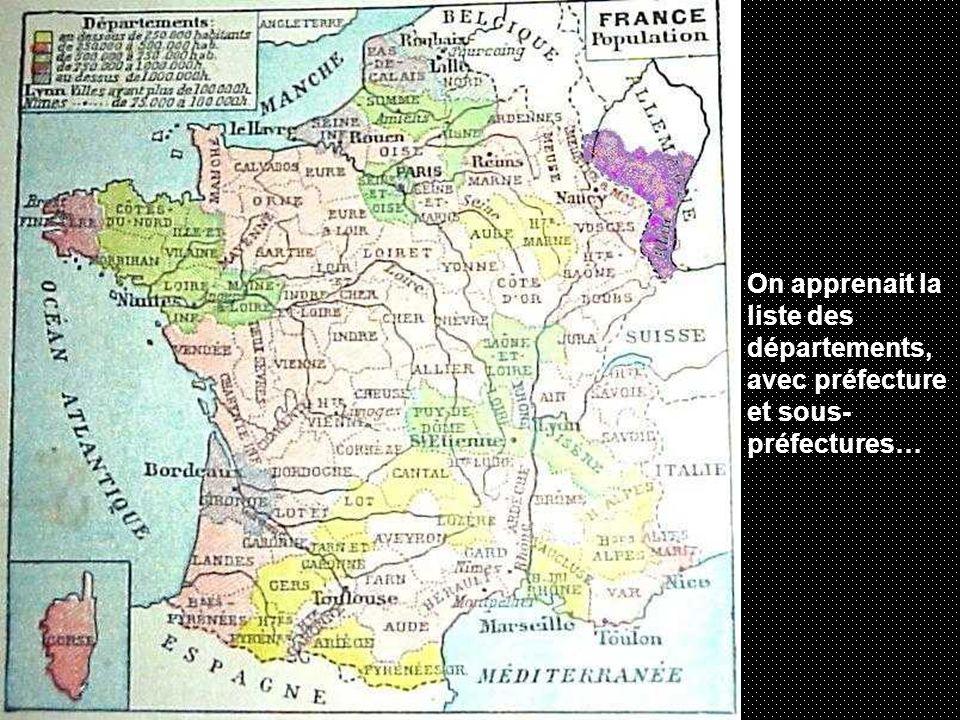 On apprenait la liste des départements, avec préfecture et sous- préfectures…