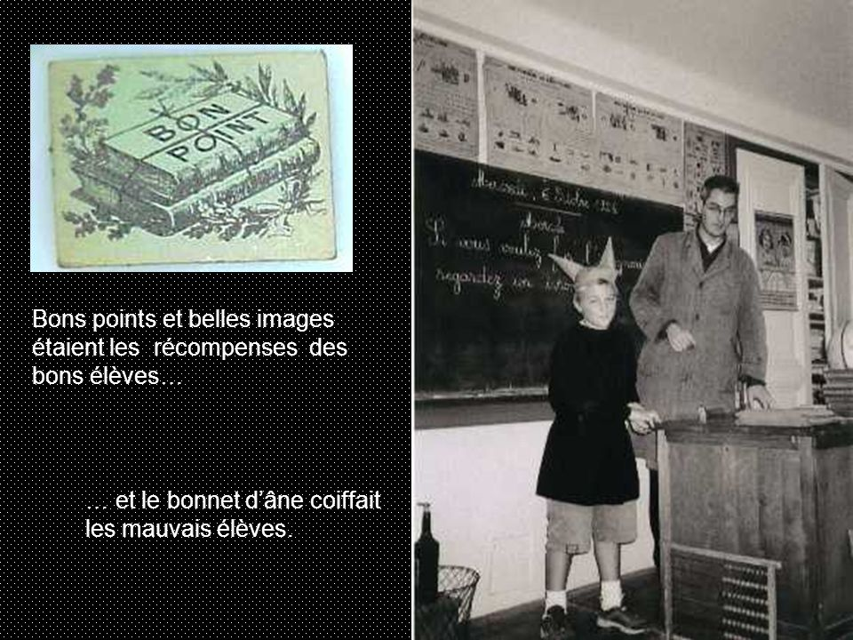 Bons points et belles images étaient les récompenses des bons élèves… … et le bonnet d'âne coiffait les mauvais élèves.