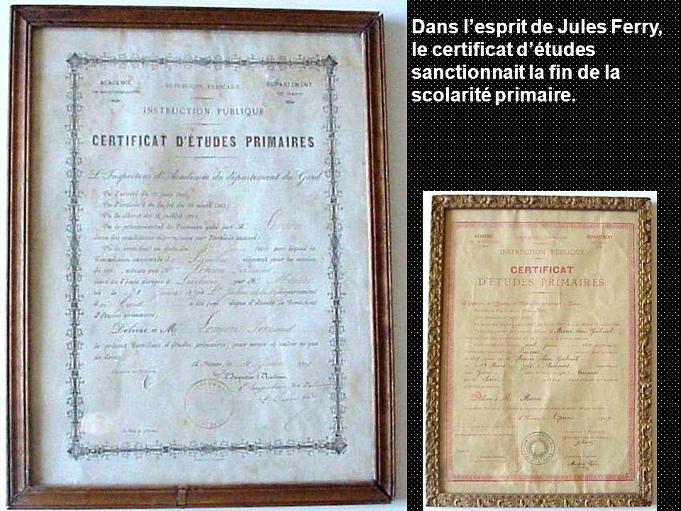 Dans l'esprit de Jules Ferry, le certificat d'études sanctionnait la fin de la scolarité primaire.
