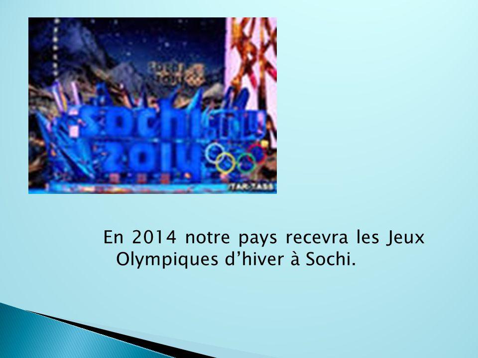 En 2014 notre pays recevra les Jeux Olympiques d'hiver à Sochi.