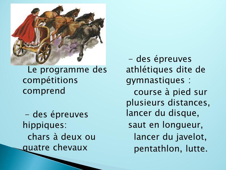 Le programme des compétitions comprend - des épreuves hippiques: chars à deux ou quatre chevaux - des épreuves athlétiques dite de gymnastiques : course à pied sur plusieurs distances, lancer du disque, saut en longueur, lancer du javelot, pentathlon, lutte.
