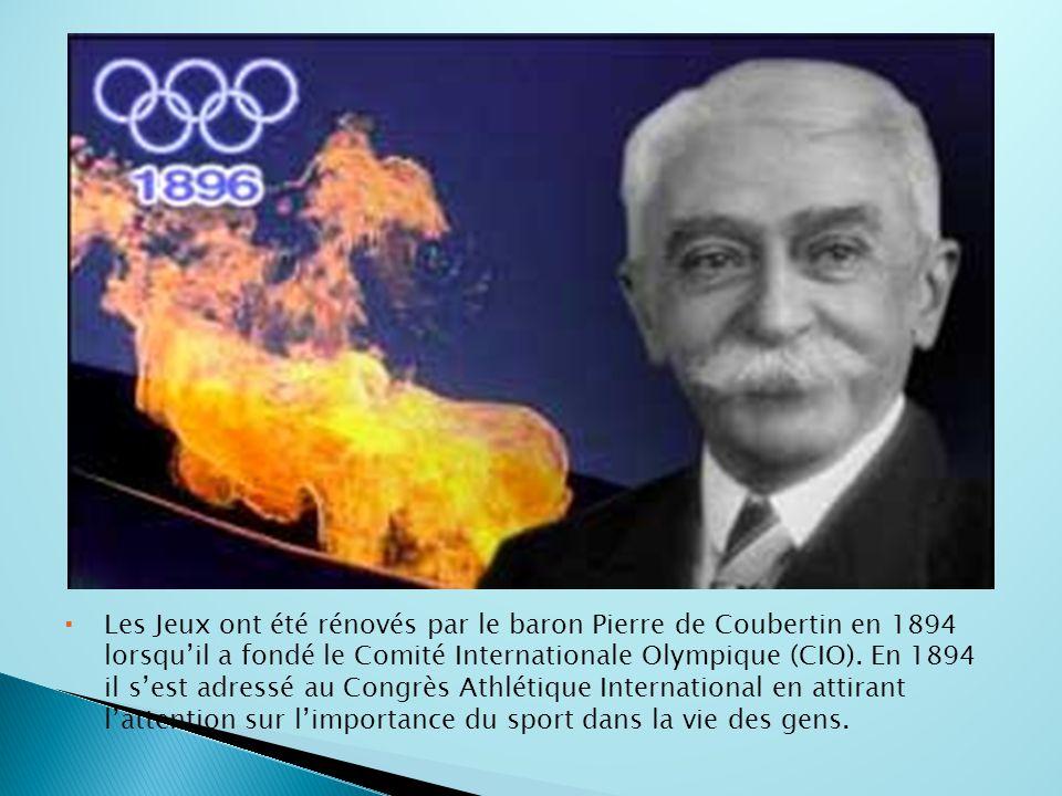  Les Jeux ont été rénovés par le baron Pierre de Coubertin en 1894 lorsqu'il a fondé le Comité Internationale Olympique (CIO). En 1894 il s'est adres