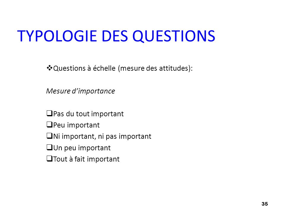 35  Questions à échelle (mesure des attitudes): Mesure d'importance  Pas du tout important  Peu important  Ni important, ni pas important  Un peu