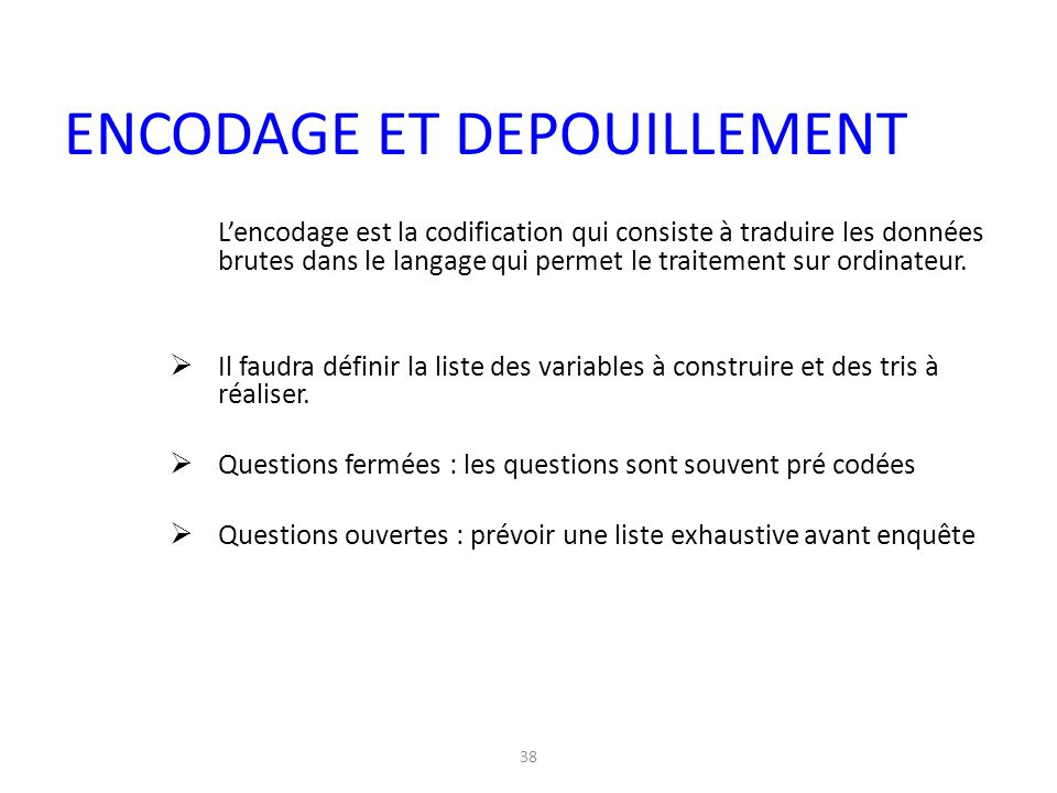 38 L'encodage est la codification qui consiste à traduire les données brutes dans le langage qui permet le traitement sur ordinateur.  Il faudra défi