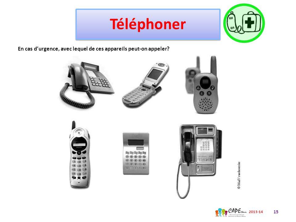 Téléphoner En cas d'urgence, avec lequel de ces appareils peut-on appeler? 15 2013-14