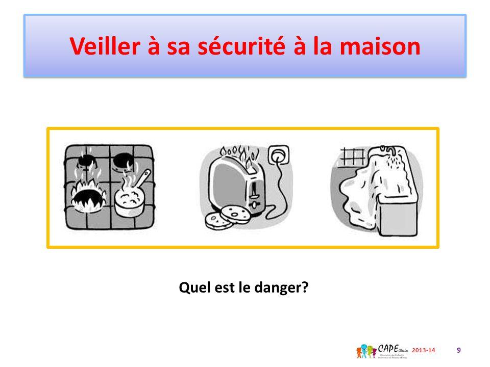 Veiller à sa sécurité à la maison Quel est le danger? 9 2013-14