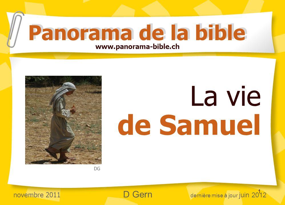 1 La vie de Samuel Panorama de la bible www.panorama-bible.ch novembre 2011 D Gern dernière mise à jour juin 2012 DG