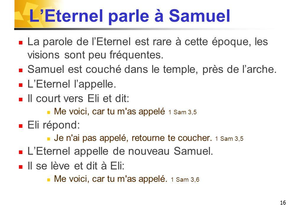 L'Eternel parle à Samuel La parole de l'Eternel est rare à cette époque, les visions sont peu fréquentes.