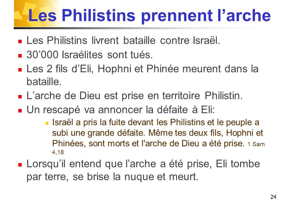 Les Philistins prennent l'arche Les Philistins livrent bataille contre Israël.