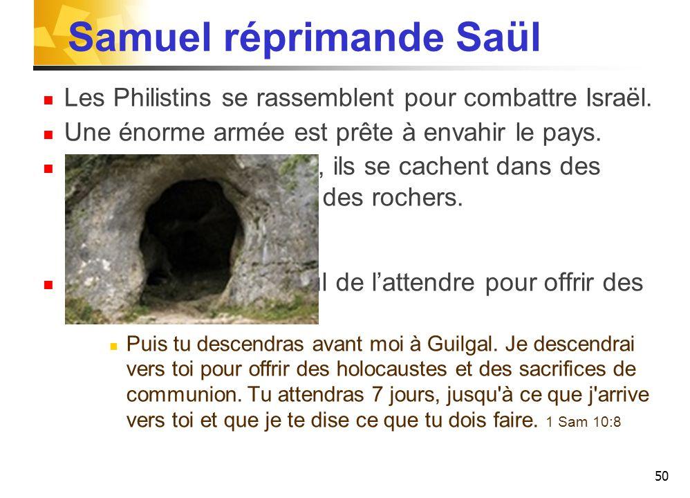 Samuel réprimande Saül Les Philistins se rassemblent pour combattre Israël.