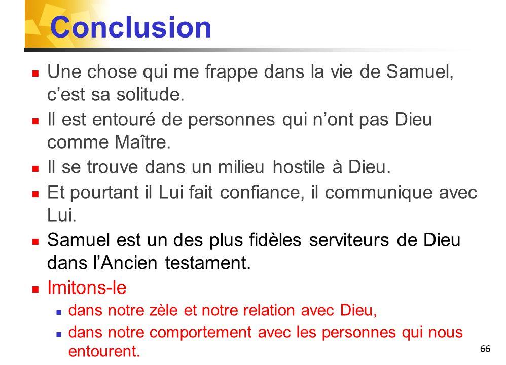 Conclusion Une chose qui me frappe dans la vie de Samuel, c'est sa solitude.