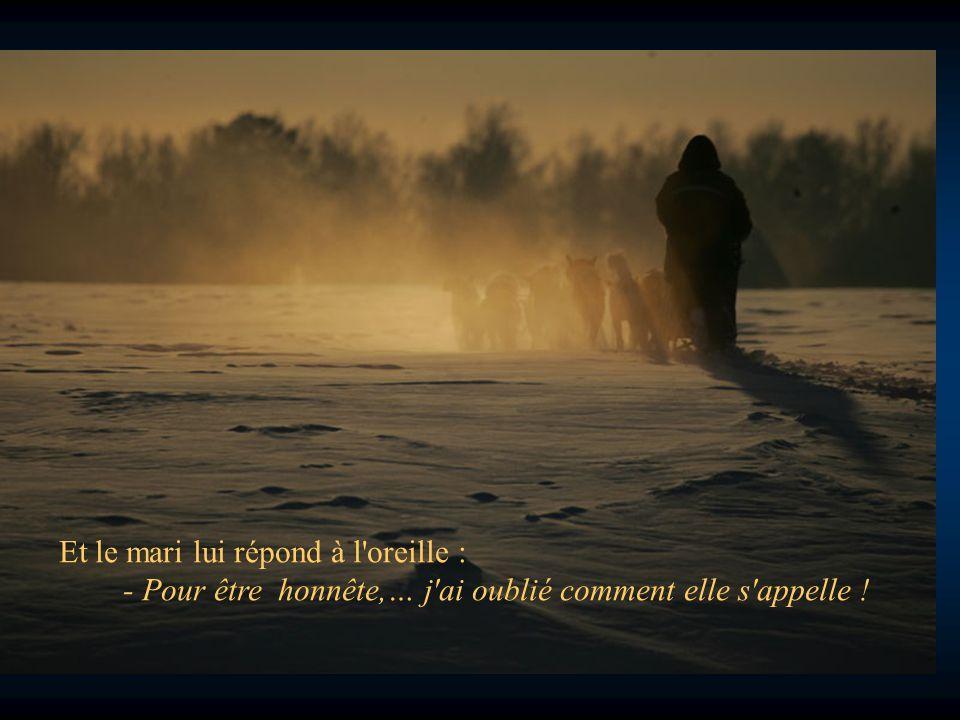 Et le mari lui répond à l oreille : - Pour être honnête,… j ai oublié comment elle s appelle !
