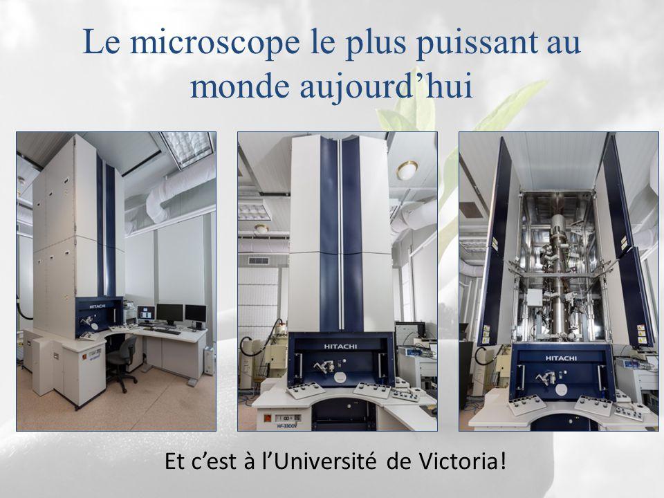 Le microscope le plus puissant au monde aujourd'hui Et c'est à l'Université de Victoria!