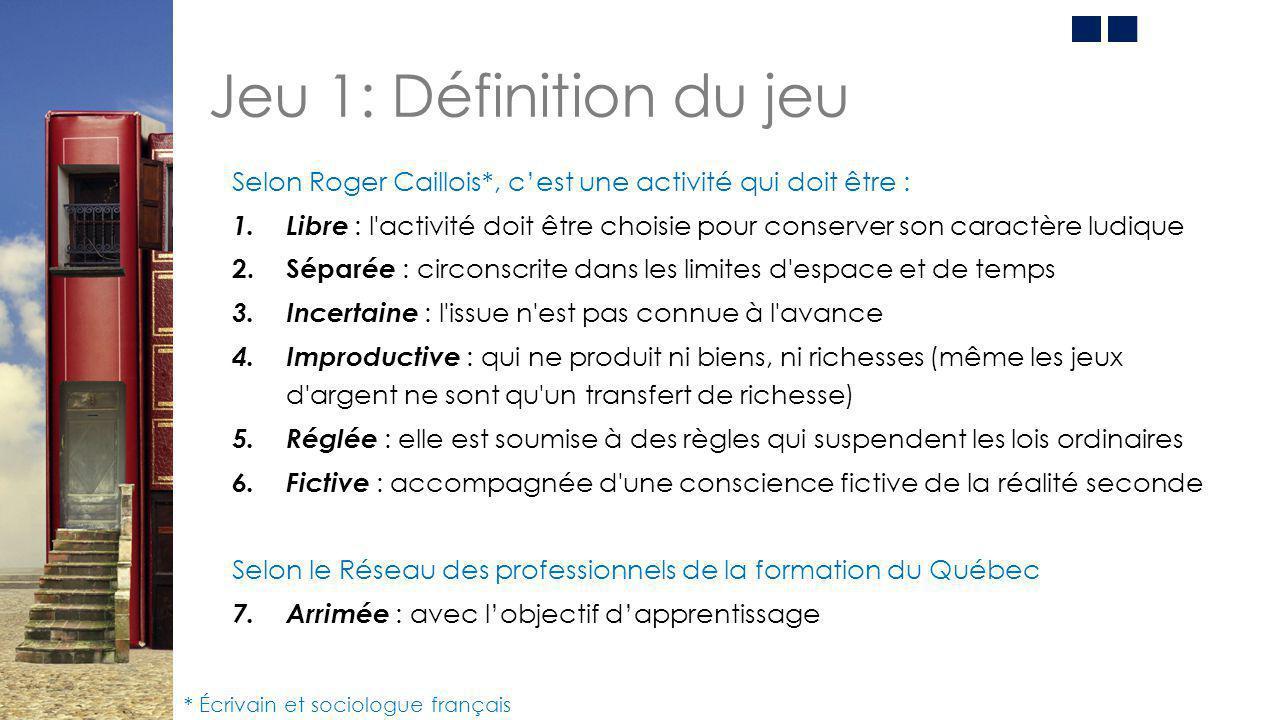 Jeu 1: Définition du jeu Selon Roger Caillois*, c'est une activité qui doit être : 1. Libre : l'activité doit être choisie pour conserver son caractèr