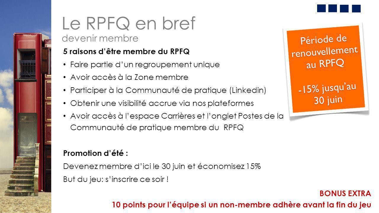 Le RPFQ en bref devenir membre 5 raisons d'être membre du RPFQ Faire partie d'un regroupement unique Avoir accès à la Zone membre Participer à la Comm