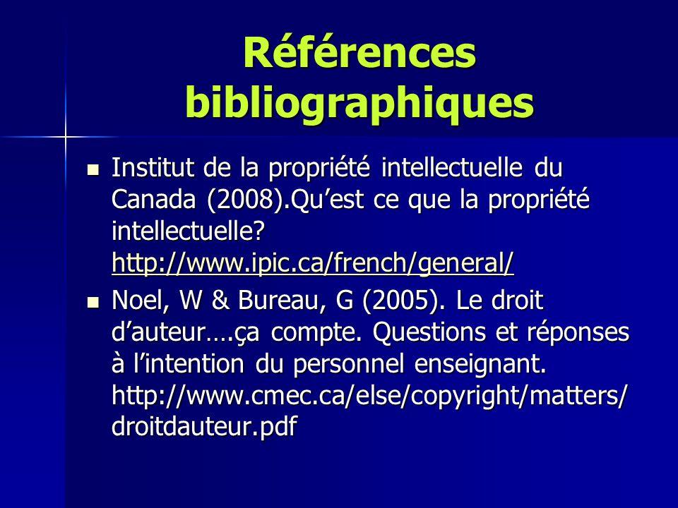 Références bibliographiques Institut de la propriété intellectuelle du Canada (2008).Qu'est ce que la propriété intellectuelle? http://www.ipic.ca/fre