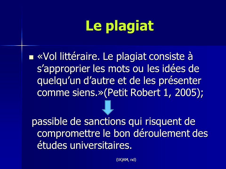 Le plagiat «Vol littéraire. Le plagiat consiste à s'approprier les mots ou les idées de quelqu'un d'autre et de les présenter comme siens.»(Petit Robe