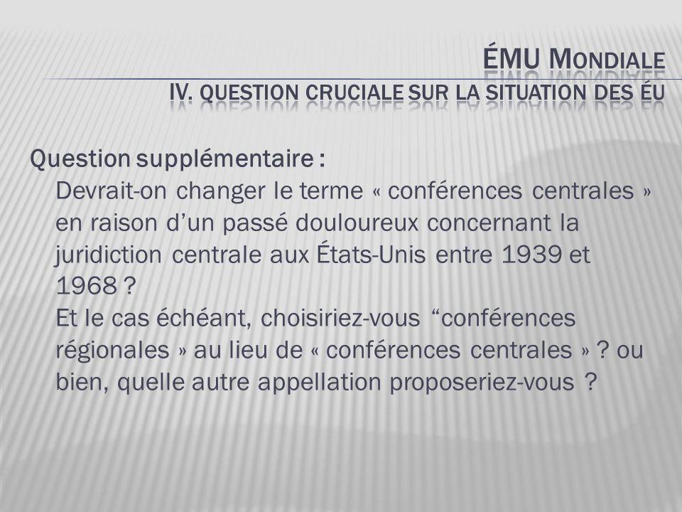 Question supplémentaire : Devrait-on changer le terme « conférences centrales » en raison d'un passé douloureux concernant la juridiction centrale aux